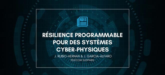 Résilience programmable pour des systèmes cyber-physiques