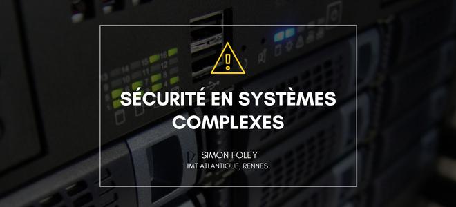 Sécurité en systèmes complexes