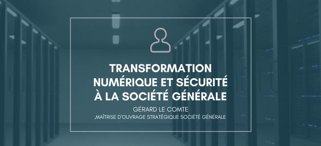 Gérard le Comte Transformation numérique et Sécurité de la Société Générale