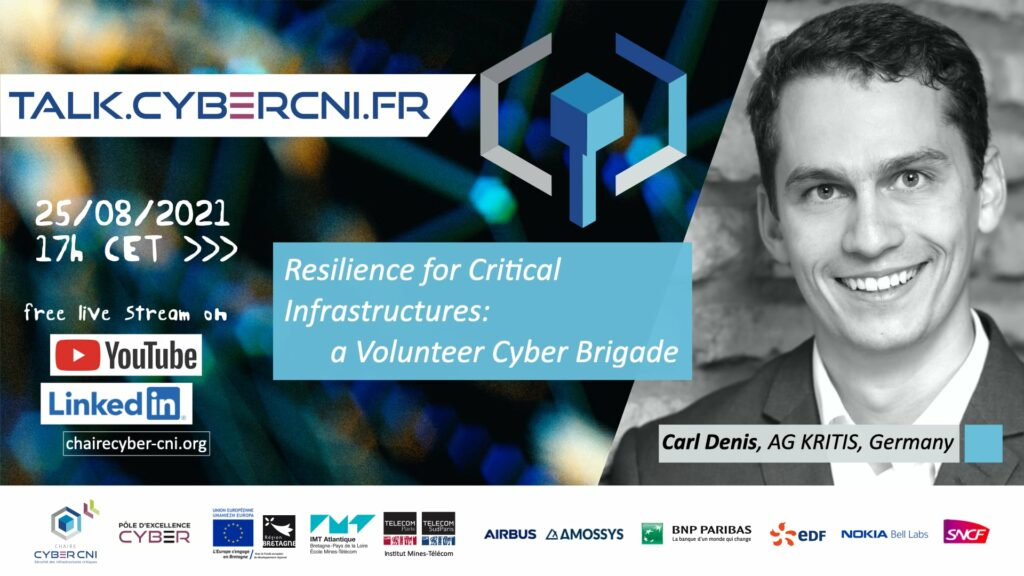 Wed, Aug 25, 2021, 17 CET I Carl Denis (AG Kritis, DE) – Resilience for Critical Infrastructures: a Volunteer Cyber Brigade