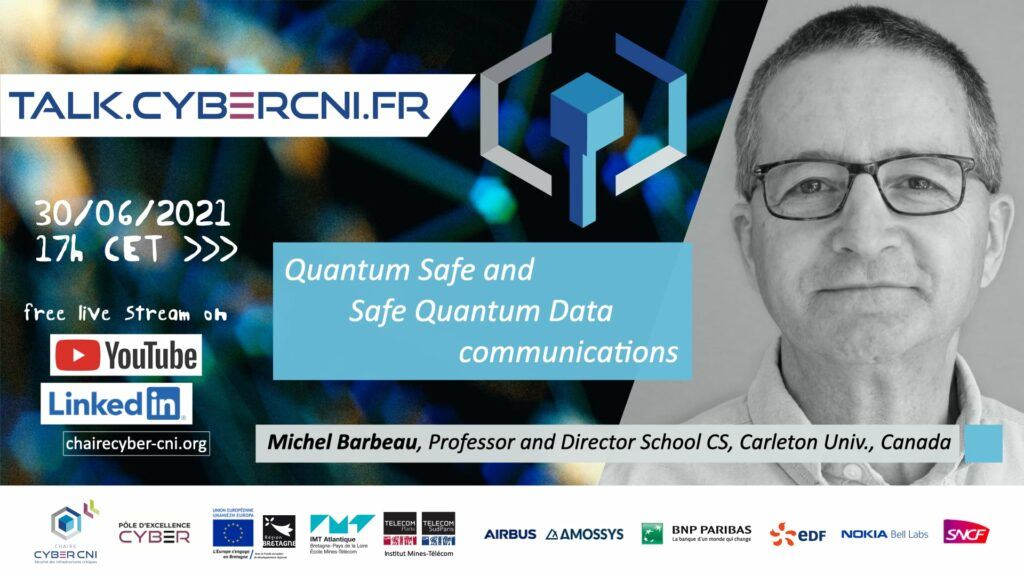Wed, Jun 30, 2021, 17 CET I Michel Barbeau (Carleton University, CA) – Quantum Safe and Safe Quantum Data communications